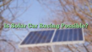 Is Solar Car Racing Possible?