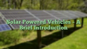 Solar Powered Vehicles – A Brief Introduction