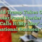 Donald Trump Takes Credit For Solar Panel Border Wall, Calls It 'My Idea' – International Business Times