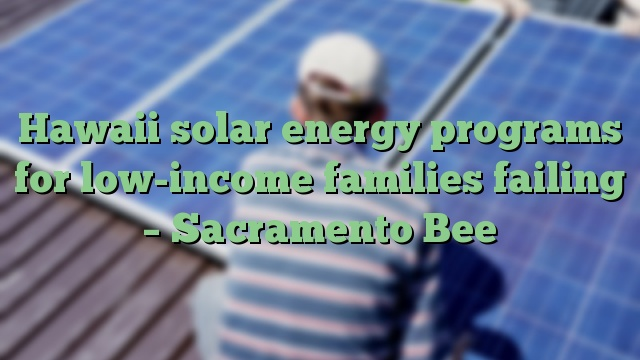 Hawaii Solar Energy Programs For Low Income Families