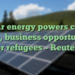 Solar energy powers clean water, business opportunities for refugees – Reuters