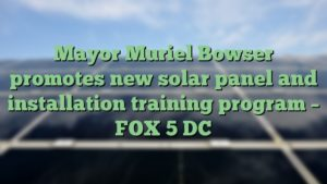 Mayor Muriel Bowser promotes new solar panel and installation training program – FOX 5 DC