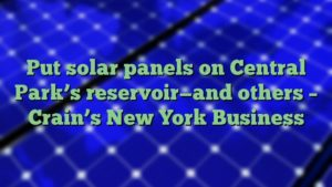Put solar panels on Central Park's reservoir—and others – Crain's New York Business