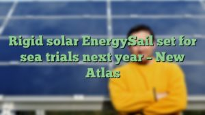 Rigid solar EnergySail set for sea trials next year – New Atlas